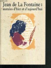 Jean De La Fontaine: Morales D'Hier Et D'Aujourdhui - Couverture - Format classique