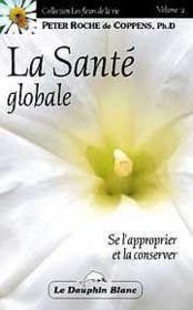 La sante globale ; se l'approprier et la conserver - Couverture - Format classique