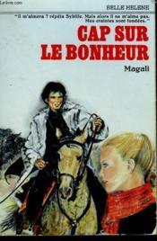 Cap Sur Le Bonheur. Collection : A La Belle Helene. - Couverture - Format classique