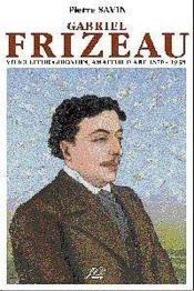 Gabriel Frizeau Viticulteur Girondin, Amateur Dart (1870-1938) - Couverture - Format classique