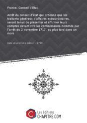 Arrêt du conseil d'état qui ordonne que les traitants généraux d'affaires extraordinaires, seront tenus de présenter et affirmer leurs comptes devant Mrs les commissaires-nommés par l'arrêt du 2 novembre 1717, au plus tard dans un mois [Edition de 1719] - Couverture - Format classique