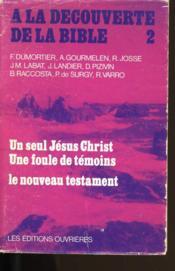 A La Decouverte De La Bible N° 2. Un Seul Jesus Une Foule De Temoins. Le Nouveau Testament. - Couverture - Format classique