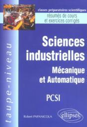 Sciences Industrielles Mecanique Et Automatique Pcsi Resumes De Cours Et Exercices Corriges - Couverture - Format classique