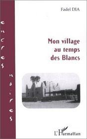 Mon village au temps des blancs - Couverture - Format classique