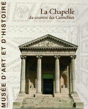 La chapelle du couvent des Carmélites - Couverture - Format classique