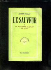 Le Sauveur Ii: Le Ministere Galilien De Jesus. Notes D Evangile. - Couverture - Format classique