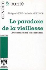 Le paradoxe de la vieillesse ; l'autonomie dans la dépendance - Couverture - Format classique