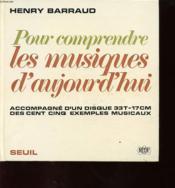 POUR COMPRENDRE LES MUSIQUES D AUJOURD HUI ACCOMPAGNE D UN DISQUE 33T-17 cm DES CENT CINQ EXEMPLES MUSICAUX - Couverture - Format classique