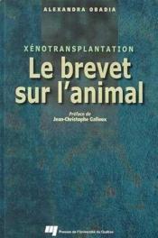 Le brevet sur l'animal ; xénotransplantation - Couverture - Format classique