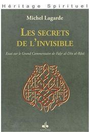 Les secrets de l'invisible ; essai sur le grand commentaire de Fahr al-Din al-Râzi - Couverture - Format classique