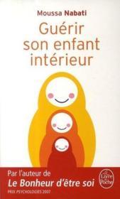 Guérir son enfant intérieur ; faire la paix avec son passé - Couverture - Format classique
