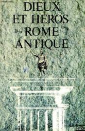 Dieux Et Heros De La Rome Antique - Couverture - Format classique