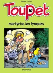 Toupet t.10 ; Toupet martyrise les tympans - Couverture - Format classique
