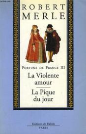Fortune de France t.3 ; la violente amour ; la pique du jour - Couverture - Format classique