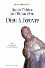 Dieu à l'oeuvre ; Saint-Thérèse de l'Enfant-Jésus - Couverture - Format classique