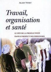 Travail, organisation et santé ; le défi de la productivité dans le respect des personnes - Couverture - Format classique
