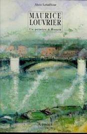 Maurice louvrier,un peintre a rouen - Couverture - Format classique