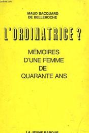 L'Ordinatrice ? Memoires D'Une Femme De 40 Ans. - Couverture - Format classique