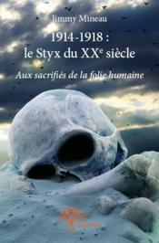 1914-1918 : le Styx du XXe siècle ; aux sacrifiés de la folie humaine - Couverture - Format classique