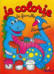 JE COLORIE ; la famille dinosaure - Couverture - Format classique