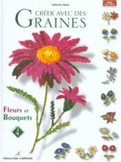 Creer Avec Des Graines - Fleurs Et Bouquets T4 - Couverture - Format classique