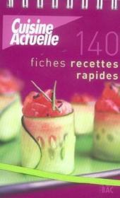 Cuisine actuelle ; 140 fiches recettes rapides - Couverture - Format classique