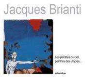 Jacques brianti ; les peintres du ciel, peintres des utopies - Couverture - Format classique