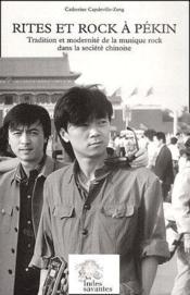 Rites et rock à Pékin ; tradition et modernité de la musique rock dans la société chinoise - Couverture - Format classique