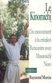 Le kinomichi ; du mouvement à la création ; rencontre avec Masamichi Noro - Couverture - Format classique