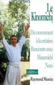 Le Kinomichi ; Du Mouvement A La Creation ; Rencontre Avec Masamichi Noro - Couverture - Format classique