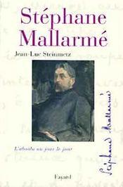 Stéphane Mallarmé ; l'absolu au jour le jour - Intérieur - Format classique