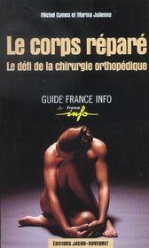 Le corps repare ; le defi de la chirurgie orthopedique - Intérieur - Format classique