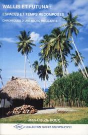 Wallis et Futuna ; espaces et temps recomposés ; chroniques d'une micro insularité - Couverture - Format classique