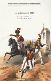 Les redditions de 1815 ; dernières résistances dans l'est de la France - Couverture - Format classique