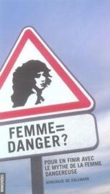 Femme=danger ? pour en finir avec le mythe de la femme dangereuse - Couverture - Format classique