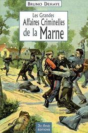 Les grandes affaires criminelles de la Marne - Intérieur - Format classique