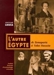 L'autre Egypte ; de Bonaparte à Taha Hussein - Couverture - Format classique