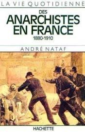 La vie quotidienne des anarchistes en france 1880-1910 - Couverture - Format classique