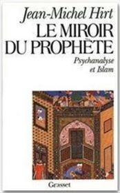 Le miroir du prophète ; psychanalyse et Islam - Couverture - Format classique