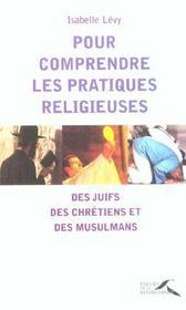 Pour comprendre les pratiques religieuses des juifs, des chretiens et des musulmans - Intérieur - Format classique