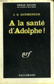 A La Sante D'Adolphe ! Collection : Serie Noire N° 1026 - Couverture - Format classique