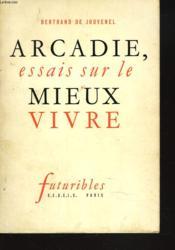 Arcadie, Essais Sur Le Mieux Vivre. - Couverture - Format classique
