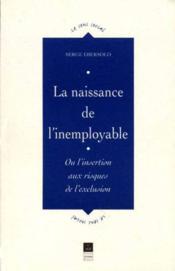La naissance de l'inemployable ; ou l'insertion aux risques de l'exclusion - Couverture - Format classique
