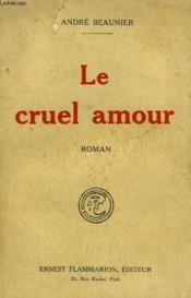 Le Cruel Amour. - Couverture - Format classique
