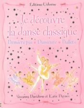 JE DECOUVRE ; je découvre la danse classique - Couverture - Format classique