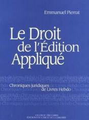 Le Droit De L'Edition Appliquee ; Chroniques Juridiques De Livres Hebdo - Couverture - Format classique