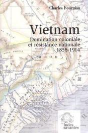 Vietnam ; domination coloniale et résistance nationale 1858-1914 - Couverture - Format classique