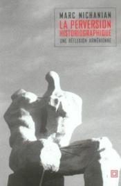 La perversion historiographique une reflexion armenienne - Couverture - Format classique