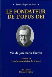 Le Fondateur De L'Opus Dei Tome3 Les Chemins Divins De La Terre - Couverture - Format classique