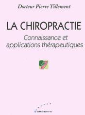 La chiropractie ; connaissance et applications thérapeutiques - Couverture - Format classique